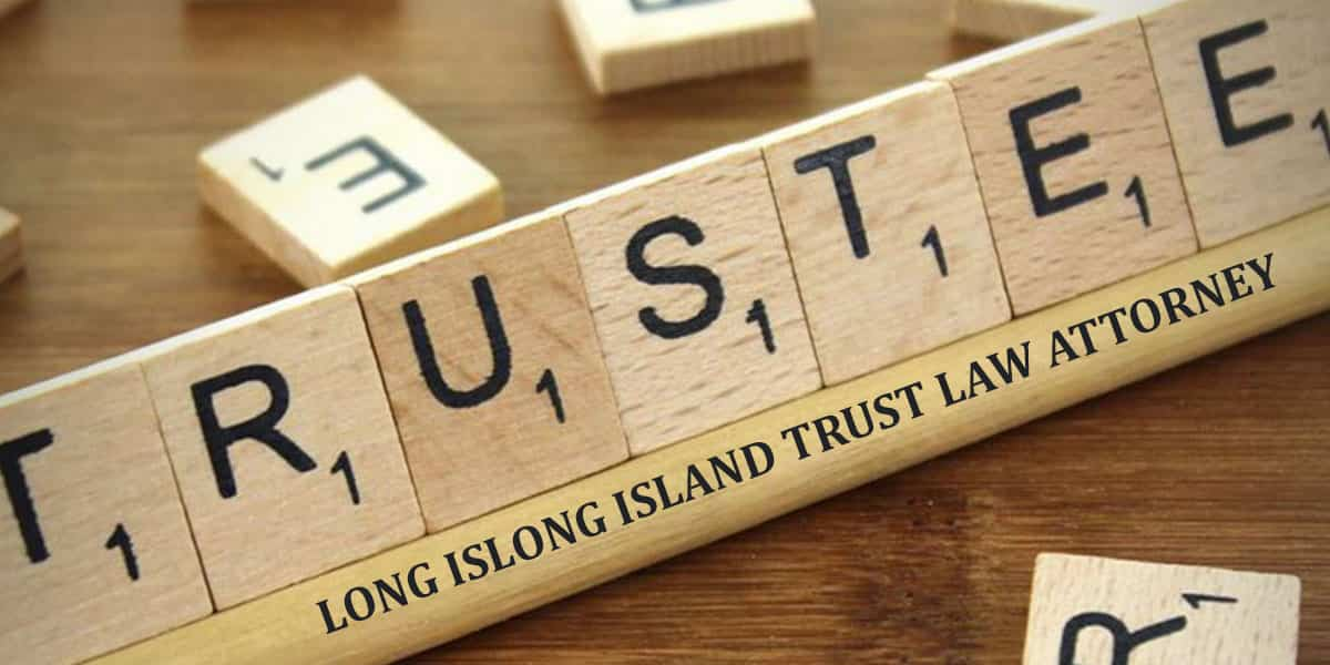 You are currently viewing LONG ISLAND TRUST LAW ATTORNEY